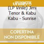 (LP VINILE) SUNRISE lp vinile di Jimi & kabu k Tenor