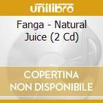 NATURAL JUICE                             cd musicale di FANGA