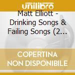 DRINKING SONGS & FALING SONGS cd musicale di Matt Elliott