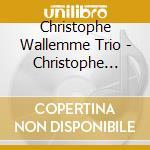 Christophe Wallemme Trio - Christophe Wallemme Trio cd musicale di WALLEMME CRISTOPHE