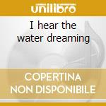 I hear the water dreaming cd musicale