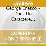 George Enesco - Dans Un Caractere Populaire cd musicale