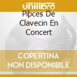 PIÞCES DE CLAVECIN EN CONCERT cd musicale di Rameau jean philippe