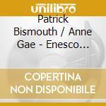 Patrick Bismouth / Anne Gae - Enesco / Sonata No.3 / Ravel / cd musicale