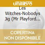 Nobody's jig cd musicale di Witches Les