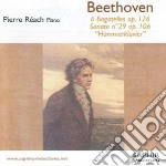 Beethoven Ludwig Van - Sei Bagatelle Op.126, Sonata N.29, Op.106 'hammerklavier'  - Reach Pierre  Pf cd musicale di Beethoven ludwig van