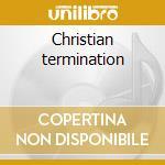 Christian termination cd musicale