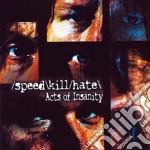 Speedkillhate - Acts Of Insanity cd musicale di Speedkillhate