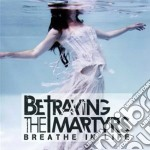 Betraying The Martyrs - Breathe In Life cd musicale di Betraying the martyr