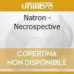 Natron - Necrospective cd musicale