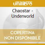 UNDERWORLD                                cd musicale di CHAOSTAR