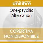ONE-PSYCHIC ALTERCATION                   cd musicale di Loy Norma