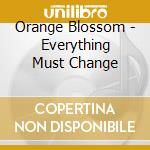 EVERYTHING MUST CHANGE cd musicale di ORANGE BLOSSOM
