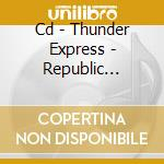 CD - THUNDER EXPRESS - REPUBLIC DISGRACE cd musicale di Express Thunder