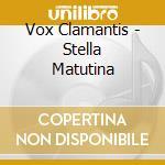 Vox Clamantis - Stella Matutina cd musicale
