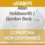 Allan Holdsworth And Gordon Beck - The Things You See cd musicale di ALLAN HOLDSWORTH & G