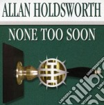 Allan Holdsworth - None Too Soon cd musicale di Allan Holdsworth