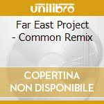 Far East Project - Common Remix cd musicale di FAR EAST PROJECT