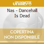 Nas - Dancehall Is Dead cd musicale di NAS & INSIGHT