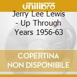 UP THROUGH YEARS 1956-63 cd musicale di LEWIS JERRY LEE