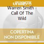 CALL OF THE WILD cd musicale di WARREN SMITH