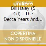 THE DECCA YEARS AND MORE cd musicale di BILL HALEY (5 CD)