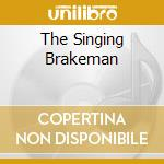 THE SINGING BRAKEMAN cd musicale di RODGERS JIMMY