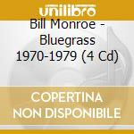 BLUEGRASS 1970-1979 cd musicale di BILL MONROE (4 CD)