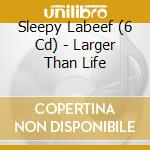 LARGER THAN LIFE cd musicale di SLEEPY LABEEF (6 CD)