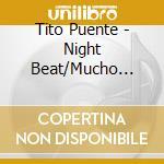 NIGHT BEAT/MUCHO PUENTE.. cd musicale di TITO PUENTE
