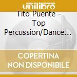Tito Puente - Top Percussion/Dance Mani cd musicale di TITO PUENTE