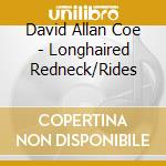 LONGHAIRED REDNECK/RIDES cd musicale di DAVID ALLAN COE