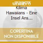 Kilima Hawaiians - Eine Insel Ans Traumen... cd musicale di KILIMA HAWAIIANS