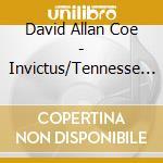 INVICTUS/TENNESSE WHISKEY cd musicale di DAVID ALLAN COE