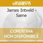 James Intveld - Same cd musicale di INTVELD JAMES