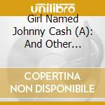 V.A. Merle Haggard/S.Edwards & O. - A Girl Named Johnny Cash cd musicale di ARTISTI VARI