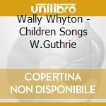 Wally Whyton - Children Songs W.Guthrie cd musicale di WHYTON WALLY