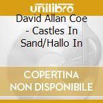 David Allan Coe  + B.T. - Castles In Sand/Hallo In cd musicale di COE DAVID ALLAN