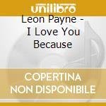 I LOVE YOU BECAUSE cd musicale di LEON PAYNE