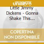 Little Jimmy Dickens - Gonna Shake This Shack.. cd musicale di DICKENS LITTLE JIMMY