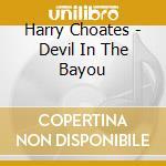 DEVIL IN THE BANYOU cd musicale di CHOATES HARRY