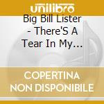 Big Bill Lister - There'S A Tear In My Beer cd musicale di BIG BILL LISTER