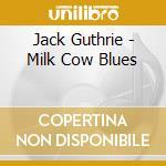 MILK COW BLUES cd musicale di GUTHRIE JACK