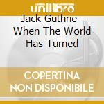 WHEN THE WORLD HAS TURNED cd musicale di GUTHRIE JACK