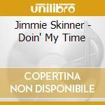 Jimmie Skinner - Doin' My Time cd musicale di SKINNER JIMME