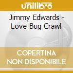 Jimmy Edwards - Love Bug Crawl cd musicale di EDWARDS JIMMY