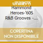 HAMMOND HEROES- 60S R&B ORGAN GROOVES cd musicale di AA.VV.