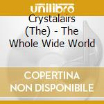 The Crystalairs - The Whole Wide World cd musicale di CRYSTALAIRS