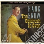 Hank Snow - The Goldrush Is Over cd musicale di SNOW HANK
