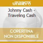 Johnny Cash - Traveling Cash cd musicale di Johnny Cash